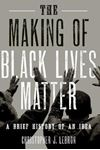 Picture of The Making of Black Lives Matter: A Brief History of an Idea