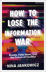 Picture of How to Lose the Information War: Russia, Fake News, and the Future of Conflict