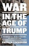 Picture of War in the Age of Trump: The Defeat of Isis, the Fall of the Kurds, the Conflict with Iran