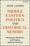Picture of Middle Eastern Politics and Historical Memory: Martyrdom, Revolution, and Forging National Identities
