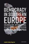 Picture of Democracy in Southern Europe: Colonialism, International Relations and Europeanization from Malta to Cyprus