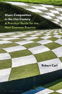 Picture of Music Composition in the 21st Century: A Practical Guide for the New Common Practice