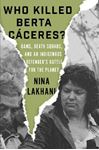 Picture of Who Killed Berta Caceres?: Dams, Death Squads, and an Indigenous Defender's Battle for the Planet