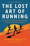 Picture of The Lost Art of Running: A Journey to Rediscover the Forgotten Essence of Human Movement