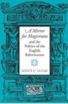 Picture of Mirror for Magistrates and the Politics of the English Reformation