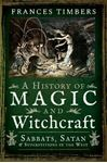 Picture of A History of Magic and Witchcraft: Sabbats, Satan and Superstitions in the West