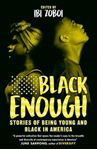 Picture of Black Enough: Stories of Being Young & Black in America