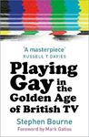 Picture of Playing Gay in the Golden Age of British TV