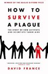 Picture of How to Survive a Plague: The Story of How Activists and Scientists Tamed AIDS