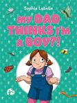 Picture of My Dad Thinks I'm a Boy?!: A TRANS Positive Children's Book