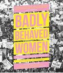 Picture of Badly Behaved Women: The Story of Modern Feminism
