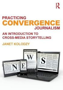 Picture of Practicing convergence Journalism: An introduction to cross-media storytelling