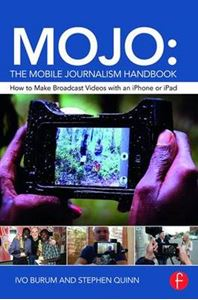 Picture of MOJO: The Mobile Journalism Handbook: How to Make Broadcast Videos with an iPhone or iPad