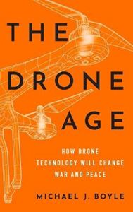 Picture of The Drone Age: How Drone Technology Will Change War and Peace