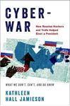 Picture of Cyberwar: How Russian Hackers and Trolls Helped Elect a President - What We Don't, Can't, and Do Know