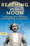 Picture of Reaching for the Moon: The Autobiography of NASA Mathematician Katherine Johnson