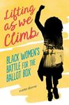 Picture of Lifting as We Climb: Black Women's Battle for the Ballot Box