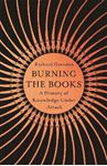 Picture of Burning the Books: A History of Knowledge Under Attack