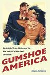 Picture of Gumshoe America: Hard-Boiled Crime Fiction and the Rise and Fall of New Deal Liberalism