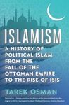Picture of Islamism: A History of Political Islam from the Fall of the Ottoman Empire to the Rise of ISIS