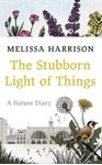 Picture of Stubborn Light of Things: A Nature Diary