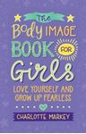 Picture of Body Image Book for Girls: Love Yourself and Grow Up Fearless