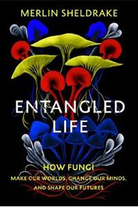 Picture of Entangled Life: How Fungi Make Our Worlds, Change Our Minds and Shape Our Futures