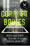 Picture of Corrupt Bodies: Death and Dirty Dealing at the Morgue
