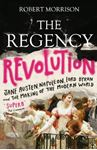 Picture of Regency Revolution: Jane Austen, Napoleon, Lord Byron and the Making of the Modern World