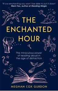 Picture of The Enchanted Hour: The Miraculous Power of Reading Aloud in the Age of Distraction