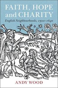 Picture of Faith, Hope and Charity: English Neighbourhoods, 1500-1640