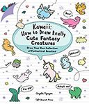 Picture of Kawaii: How to Draw Really Cute Fantasy Creatures: Draw Your Own Collection of Fantastical Beasties!