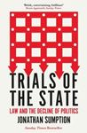 Picture of Trials of the State: Law and the Decline of Politics