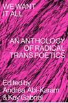 Picture of We Want It All: An Anthology of Radical Trans Poetics