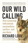 Picture of Our Wild Calling: How Connecting with Animals Can Transform Our Lives-and Save Theirs