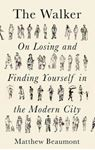 Picture of The Walker: On Finding and Losing Yourself in the Modern City