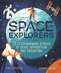 Picture of Space Explorers: 25 extraordinary stories of space exploration and adventure