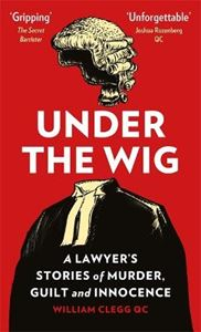 Picture of Under the Wig: A Lawyer's Stories of Murder, Guilt and Innocence