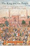 Picture of The King and the People: Sovereignty and Popular Politics in Mughal Delhi