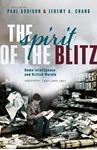Picture of The Spirit of the Blitz: Home Intelligence and British Morale, September 1940 - June 1941