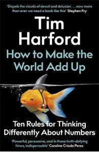 Picture of How to Make the World Add Up: Ten Rules for Thinking Differently About Numbers