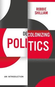 Picture of Decolonizing Politics: A Guide to Theory and Practice