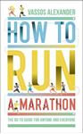Picture of How to Run a Marathon: The Go-to Guide for Anyone and Everyone