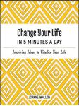 Picture of Change Your Life in 5 Minutes a Day: Inspiring Ideas to Vitalize Your Life Every Day