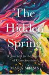 Picture of The Hidden Spring: A Journey to the Source of Consciousness