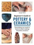 Picture of Beginner's Guide to Pottery & Ceramics: Everything You Need to Know to Start Making Beautiful Ceramics