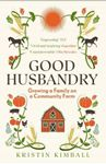 Picture of Good Husbandry: Growing a Family on a Community Farm