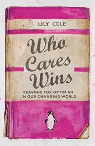 Picture of Who Cares Wins: Reasons For Optimism in Our Changing World