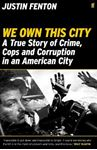 Picture of We Own This City: A True Story of Crime, Cops and Corruption in an American City