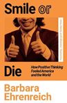 Picture of Smile Or Die: How Positive Thinking Fooled America and the World